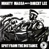 MIGHTY MASSA & ROBERT LEE spot from a distance - dub / MIGHT MASSA spot from the dub
