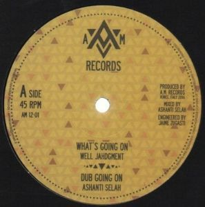 WELL JAHDGMENT what's going on - ASHANTI SELAH dub / DONOVAN KINGJAY willie lynch - I DAVID melodica