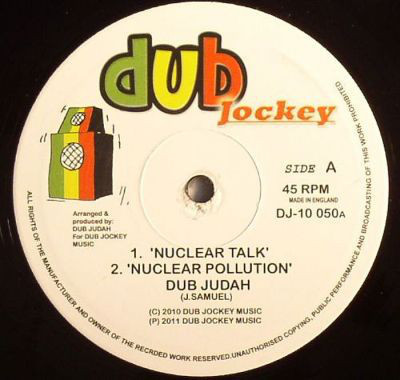 DUB JUDAH nuclear talk - nuclear pollution / dub solution - dismantle