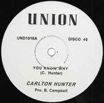 CARLTON HUNTER you know why - version / PETE CAMPBELL does she have a friend for me - version