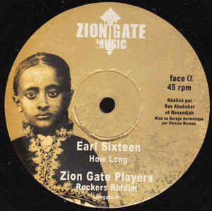 EARL SIXTEEN  how long - ZION GATE PLAYERS riddim / PRINCESS BLACK fade away - FAR EAST mount zion