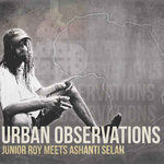 JUNIOR ROY meets ASHANTI SELAH urban observations LP
