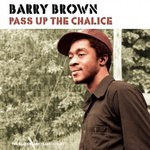 BARRY BROWN pass the chalice